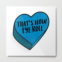That's How I Roll TBHeart Metal Print
