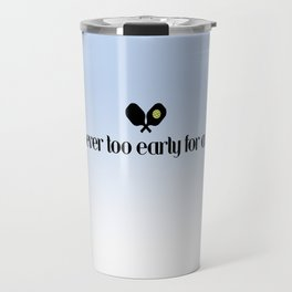 It's Never Too Early For A Dink Travel Mug