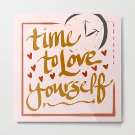 Time to Love Yourself Metal Print
