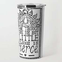 """And though she be but little she is fierce."" Travel Mug"