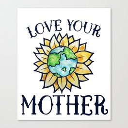 Love your mother earth day Canvas Print