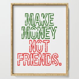 Dollar Money T-shirt Design Make Money Not Friends have fake friends? well this one's for you! Serving Tray