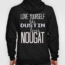 Love Yourself Like Dustin Loves Nougat Hoody