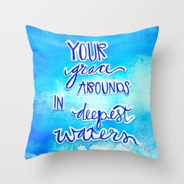 Grace Abounds In Deepest Waters Throw Pillow