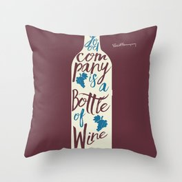 Hemingway quote on Wine and Good Company, fun inspiration & motivation, handwritten typography Throw Pillow