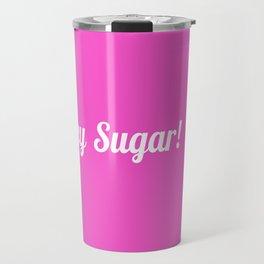 Hey sugar! Travel Mug