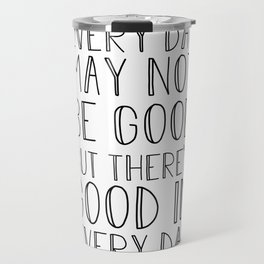 Every day may not be good Travel Mug