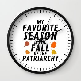 My Favorite Season is the Fall of the Patriarchy Wall Clock