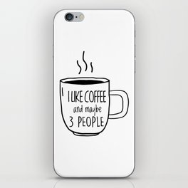 I Like Coffee and maybe 3 people iPhone Skin
