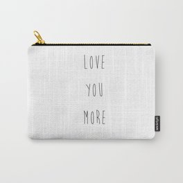 Love you more Carry-All Pouch