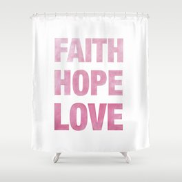 Faith, Hope, Love Shower Curtain