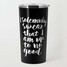 I Solemnly Swear That I Am Up to No Good black and white typography poster modern wall home decor Travel Mug