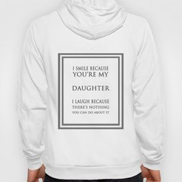 I Smile Because You're My Daughter Funny Quote Hoody