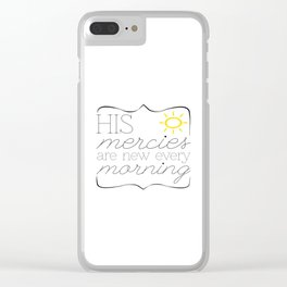 His Mercies are New Every Morning Clear iPhone Case