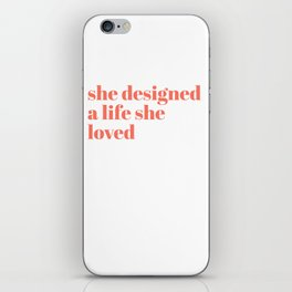 she designed a life she loved iPhone Skin
