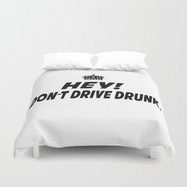 Don't Drive Drunk Duvet Cover