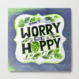 Don't Worry, Be Hoppy Metal Print