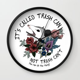 Possum with flowers - It's called trash can not trash can't Wall Clock