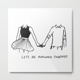 Let's be Awkward Together. Metal Print