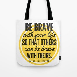 BE BRAVE with your life Tote Bag