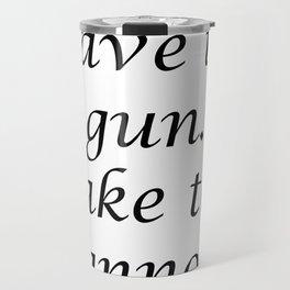 Leave the gun. Take the cannoli. Travel Mug