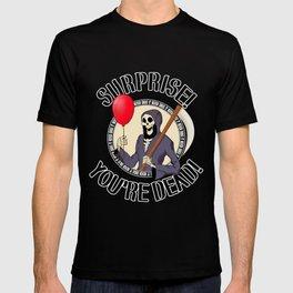 Surprise! You're Dead! T-shirt
