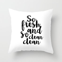 So Fresh And So Clean Clean,Bathroom Decor,BATHROOM WALL ART,Bathroom Sign,Children Quote,kids Gift Throw Pillow
