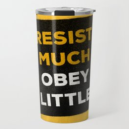 Resist much obey little Travel Mug