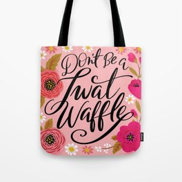 Pretty Swe*ry: Don't Be a Twat Waffle Tote Bag