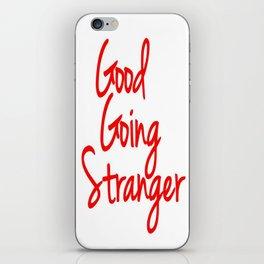 Good Going Stranger iPhone Skin