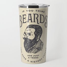 If You Think Beards are Just a Trend You Need a History Lesson Travel Mug