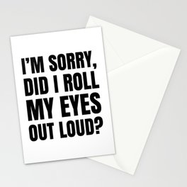 I'm Sorry Did I Roll My Eyes Out Loud Stationery Cards