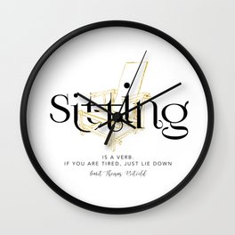 Sitting is a verb. If you are tired, just lie down - Gerrit Thomas Rietveld Wall Clock
