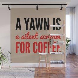 A YAWN IS A SILENT SCREAM FOR COFFEE (Light Mocha) Wall Mural