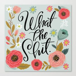 Pretty Sweary: What The Shit Canvas Print
