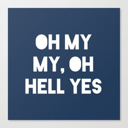 Oh My My, Oh Hell Yes Canvas Print