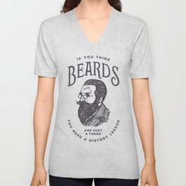 If You Think Beards are Just a Trend You Need a History Lesson Unisex V-Neck