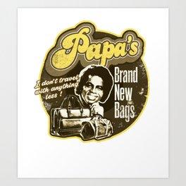 Papa's brand new bags. Art Print
