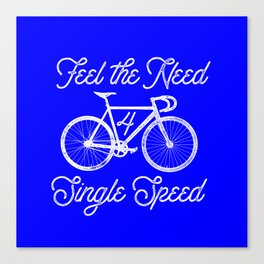 Feel the Need 4 Single Speed Canvas Print