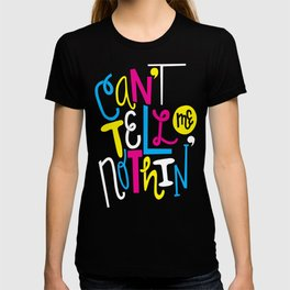 Can't Tell Me Nothin' T-shirt