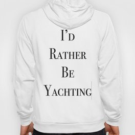 I'd Rather Be Yachting Tshirt Hoody