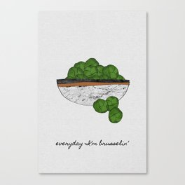 Everyday I'm Brusselin' Canvas Print