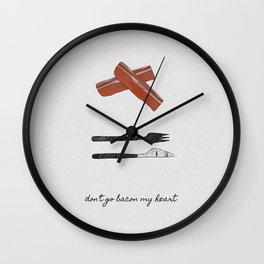 Don't Go Bacon My Heart Wall Clock