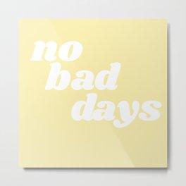 no bad days VIII Metal Print