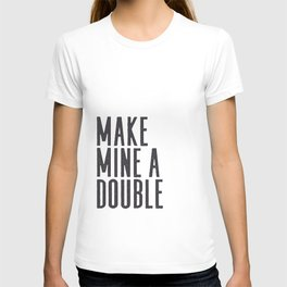 MAKE MINE A DOUBLE, Whiskey Quote,Home Bar Decor,Bar Poster,Bar Cart,Old School Print,Alcohol Sign,D T-shirt