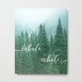 Forest Inhale Exhale Quote Metal Print