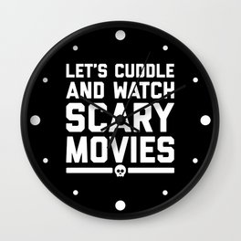 Cuddle Scary Movies Funny Quote Wall Clock