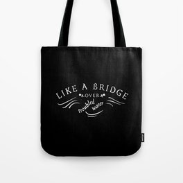 Like a bridge over troubled water Tote Bag