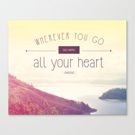 Wherever you go, go with all of your heart Canvas Print