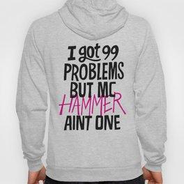 I got 99 problems but MC Hammer aint one. Hoody